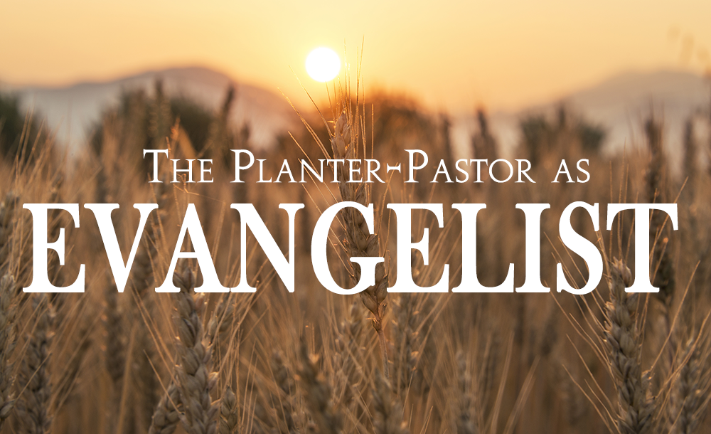 Planter - Pastor as Evangelist